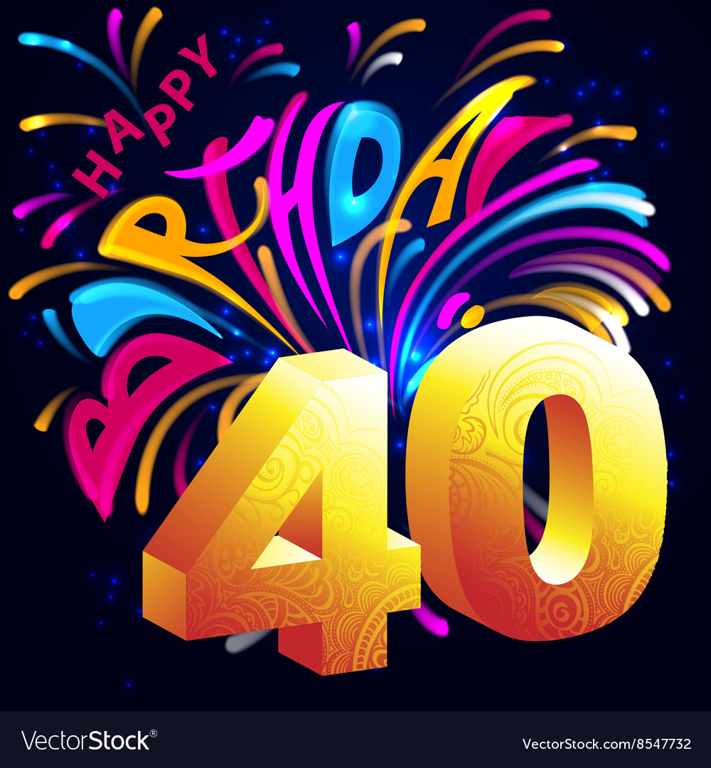 happy birthday 40 jaar Fireworks Happy Birthday with a gold number 40 Vector Image happy birthday 40 jaar