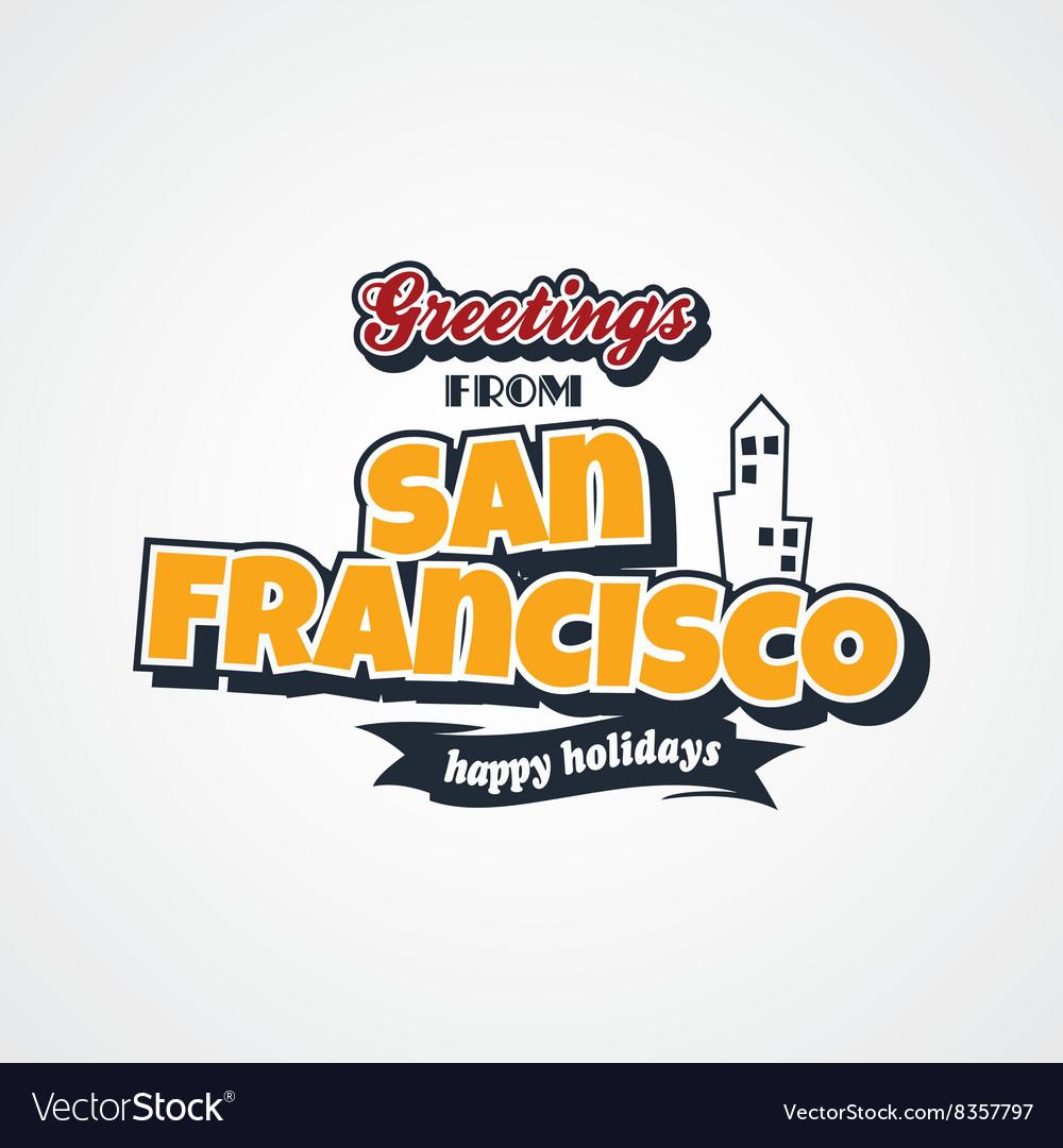 San francisco vacation greetings theme royalty free vector san francisco vacation greetings theme vector image m4hsunfo