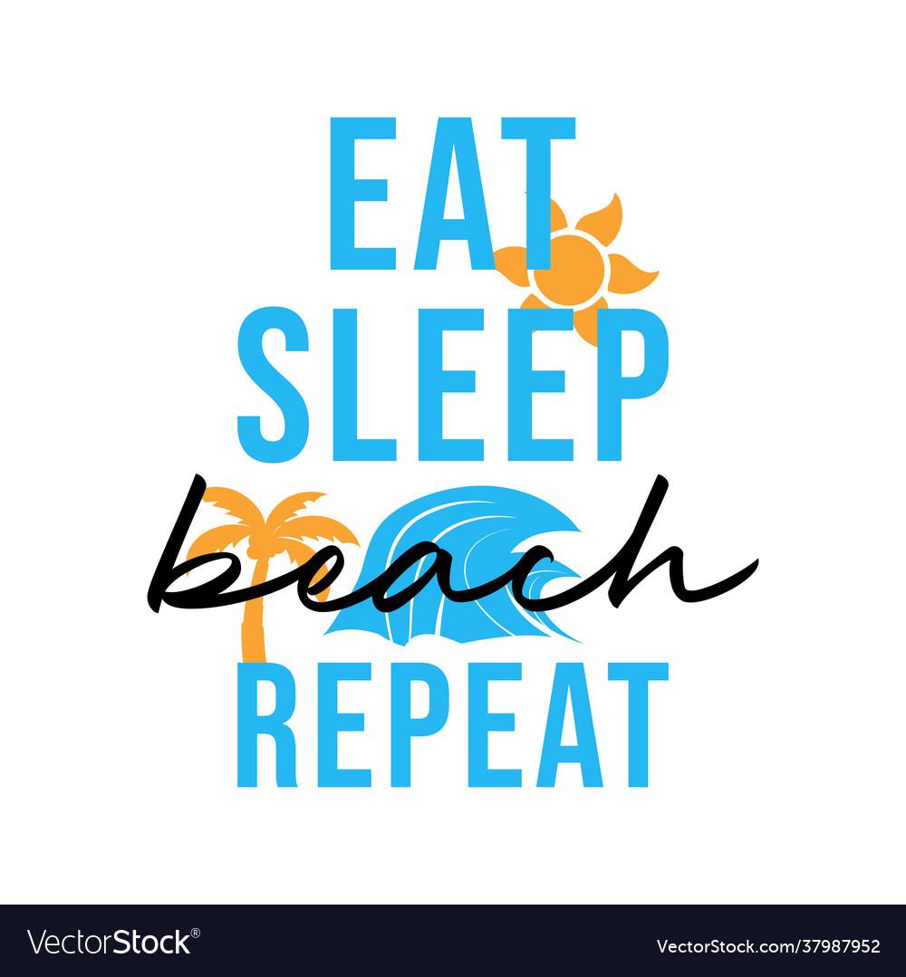Eat sleep beach repeat lettering typography