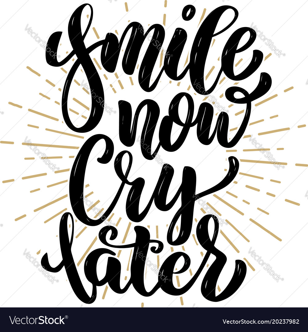 Smile Now Cry Later Hand Drawn Motivation Vector Image