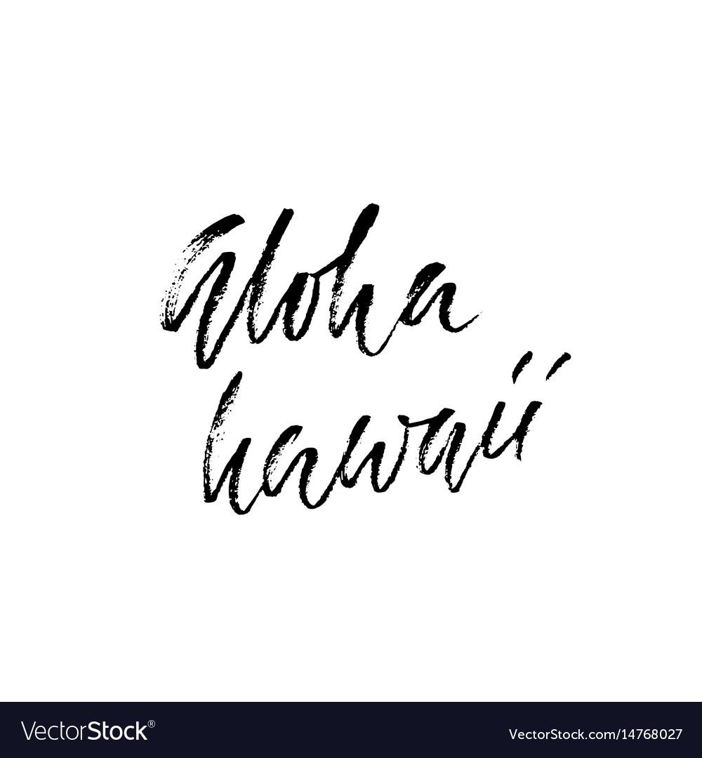 Hand drawn modern brush inscription aloha hawaii