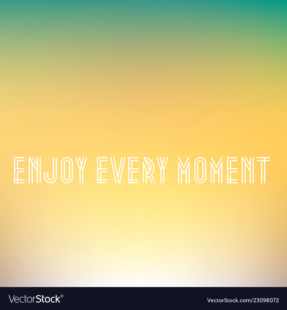 Inspirational quote enjoy every moment wise