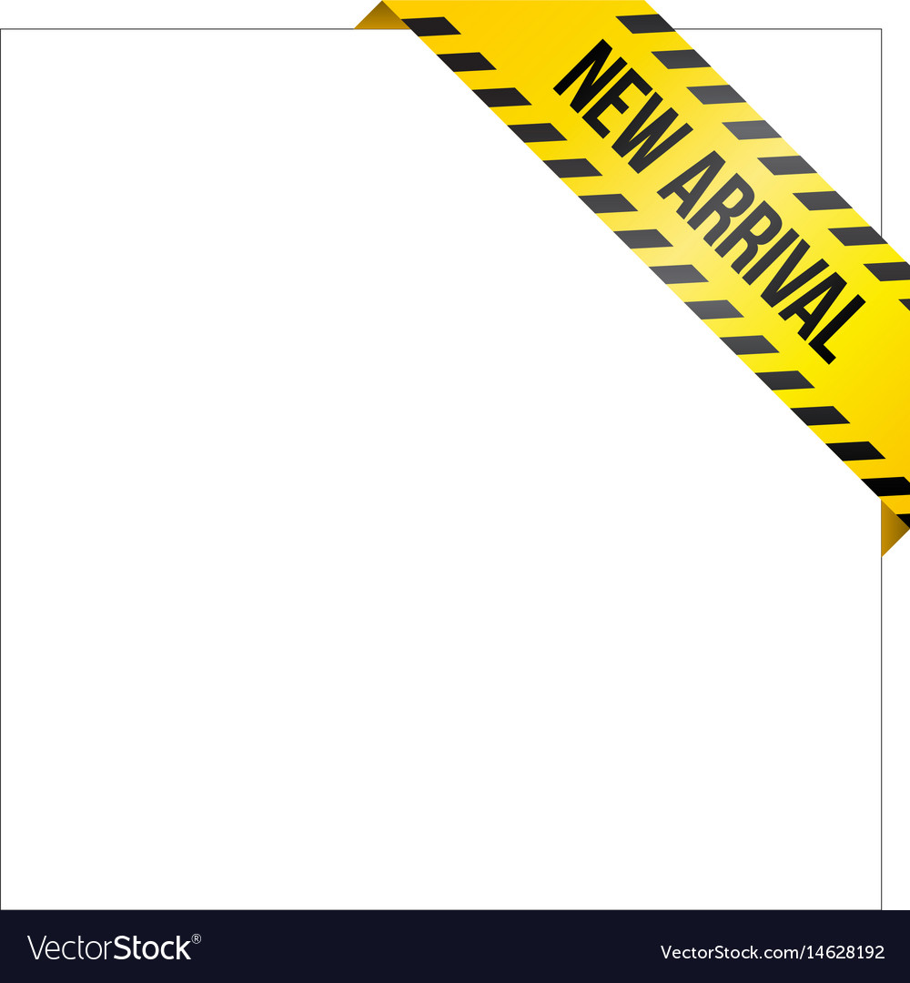 Yellow caution tape with words new arrival