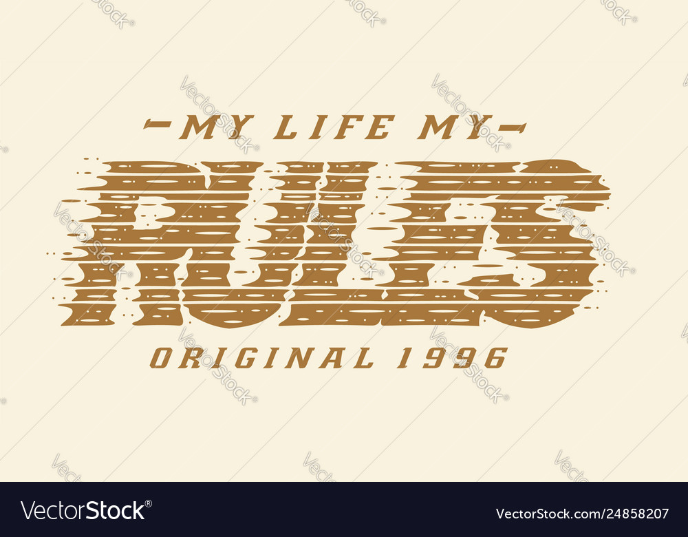 Typography grunge my life my rules