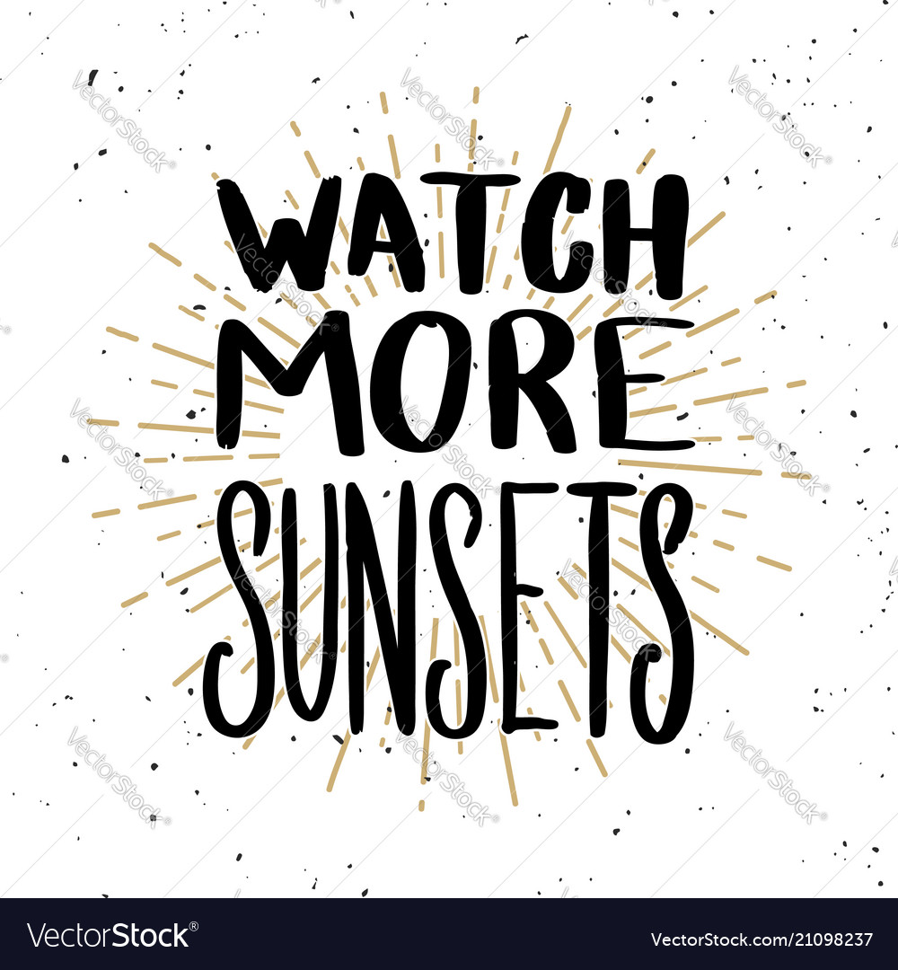Watch more sunsets lettering phrase on light