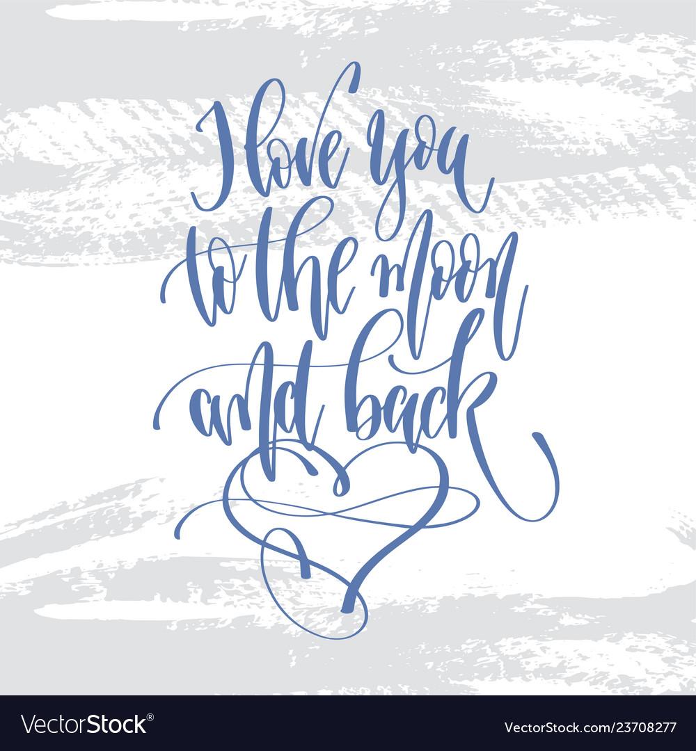 I love you to the moon and back - hand lettering