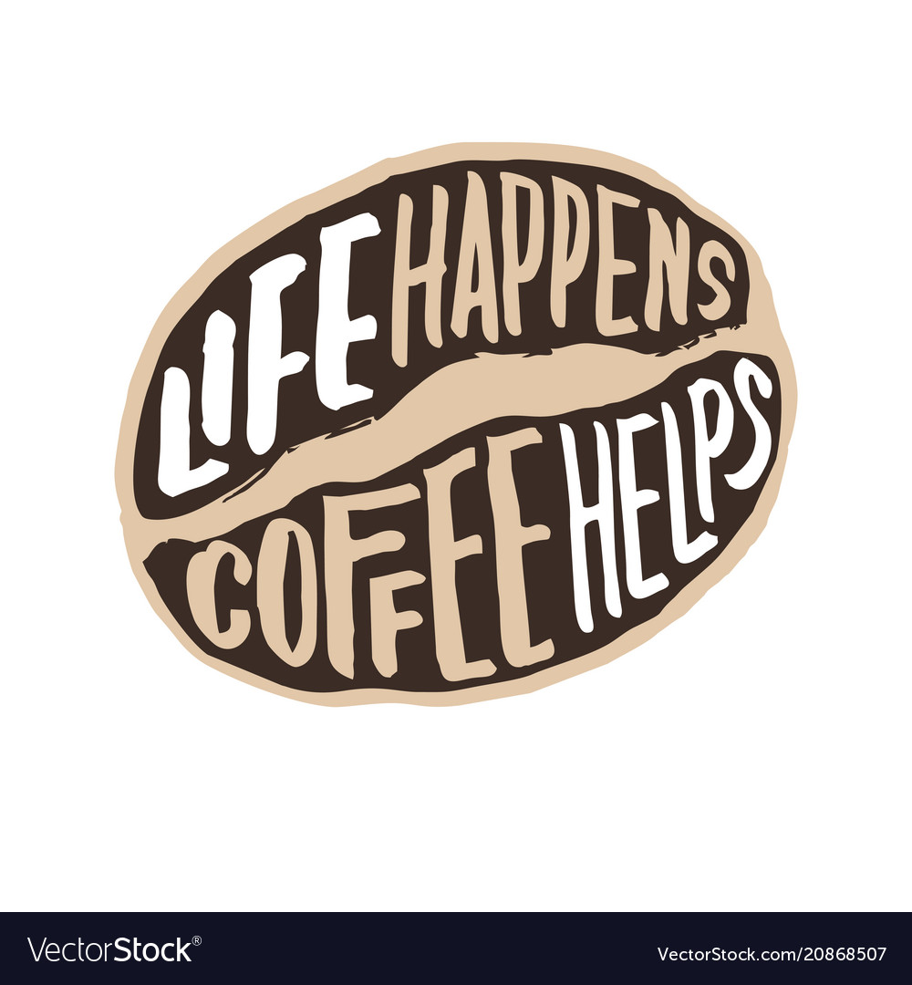 Life happens coffee helps vintage hand lettering