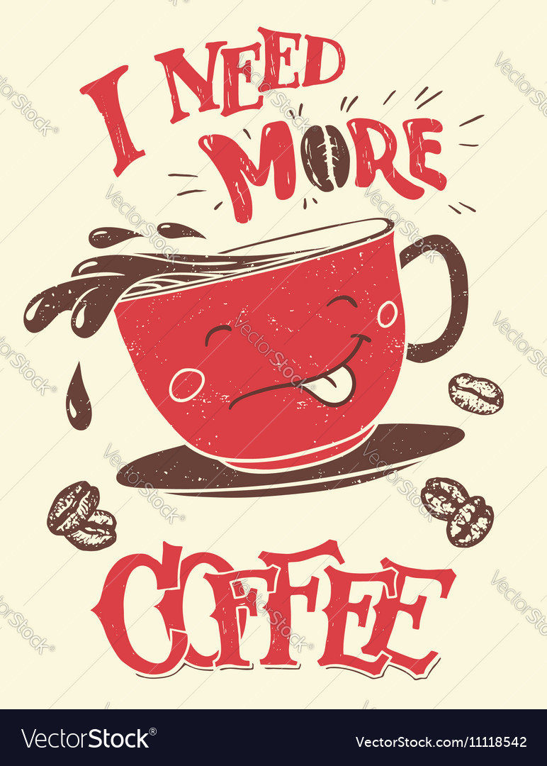 I need more coffee funny poster