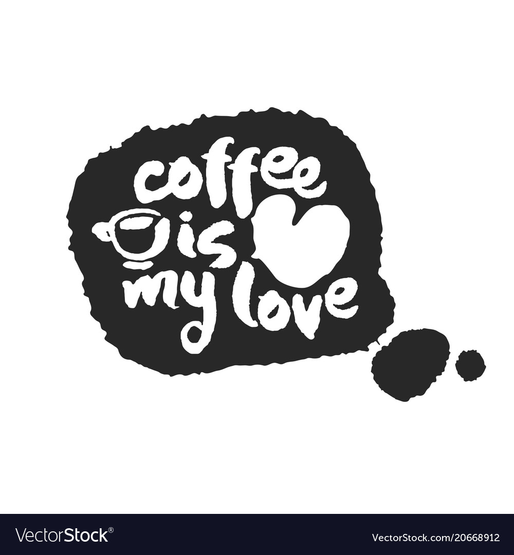 Coffee is my love calligraphy lettering on