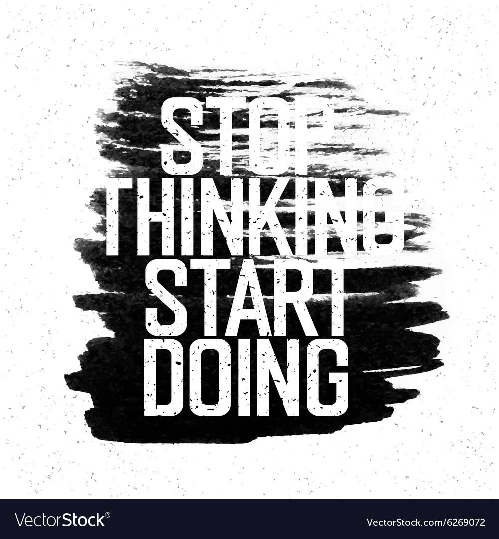Stop thinking start doing vector image