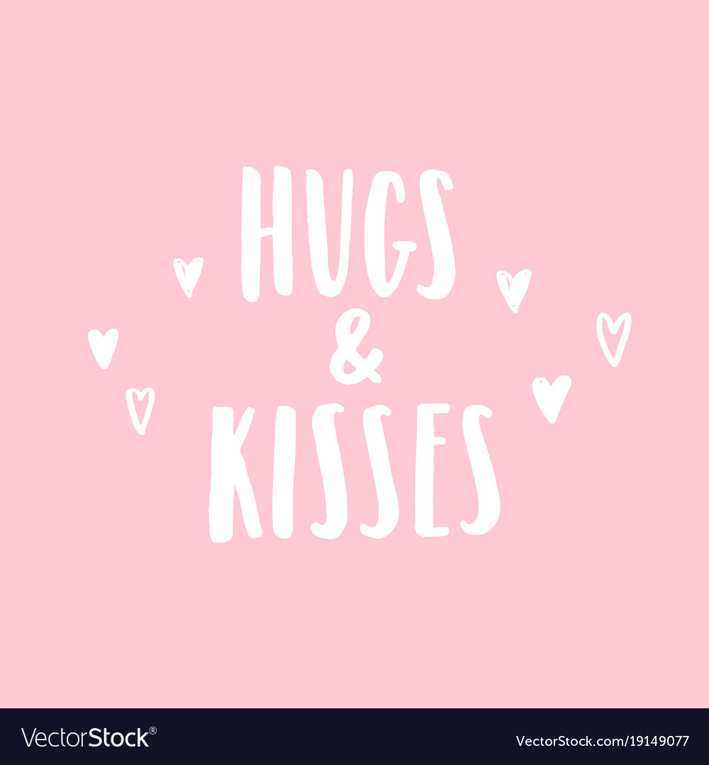 Hugs and kisses hand drawn lettering