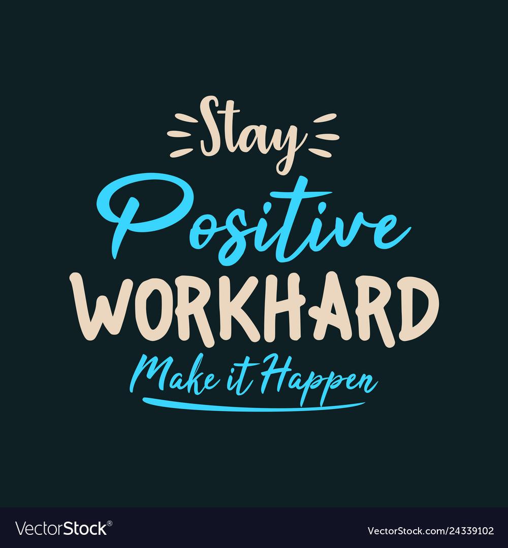 Make It Happen >> Stay Positive Work Hard Make It Happen
