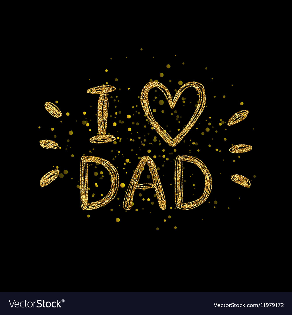 I Love Dad Golden Text Gold Glitter Lettering Vector Image
