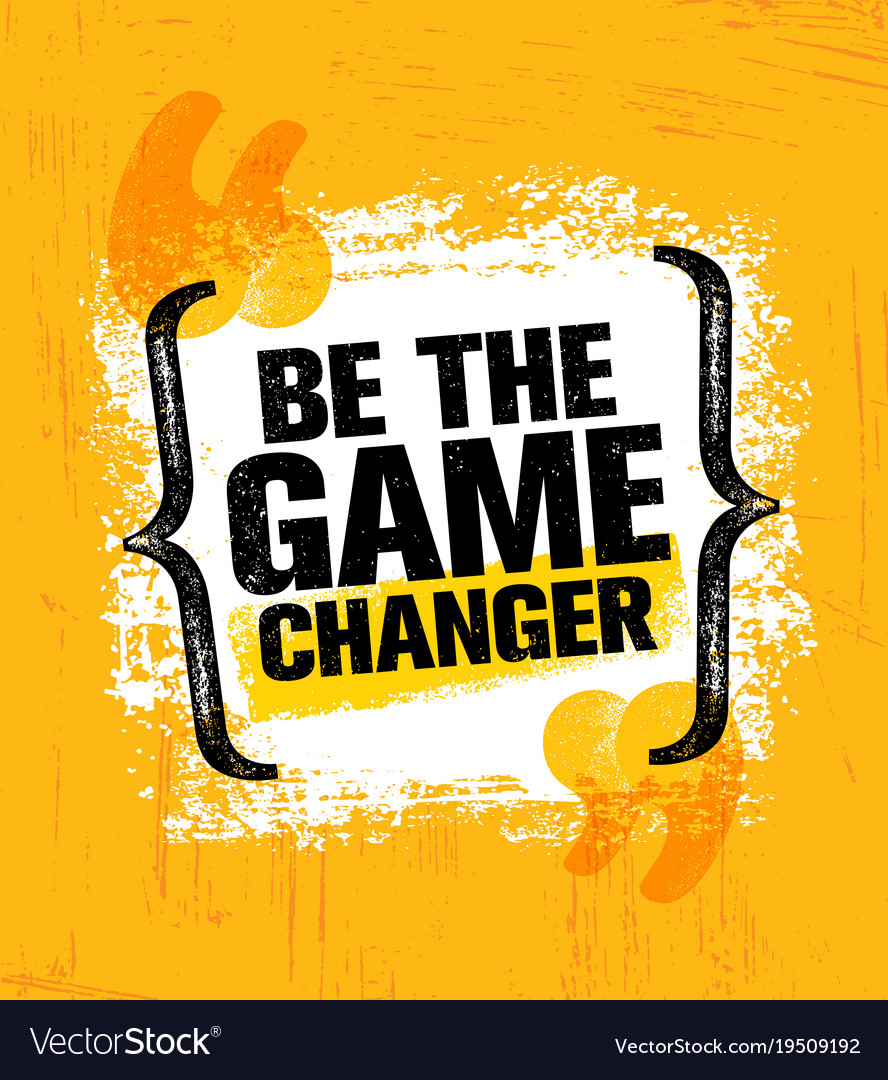 Be The Game Changer Inspiring Creative Motivation