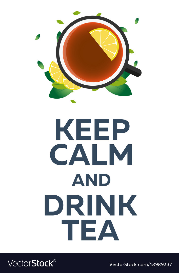Tea poster keep calm and drink tea cup of tea vector image