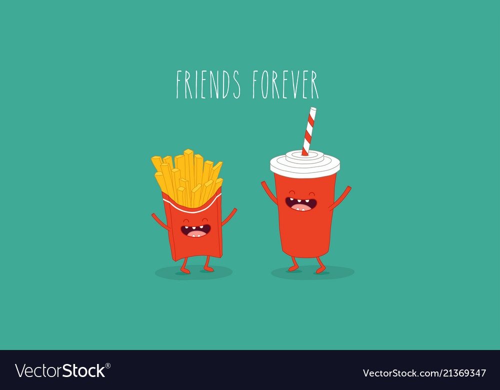 Cola and french fries friends