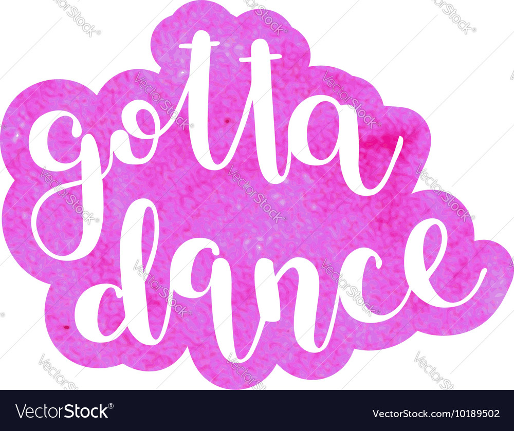 Got To Dance Brush Lettering Royalty Free Vector Image