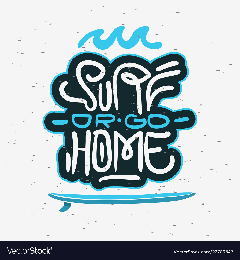 surf or go home motivational quote surfing theme vector image