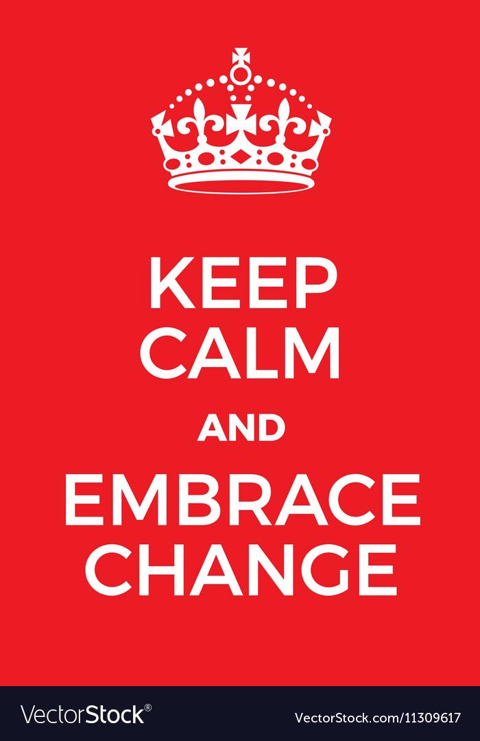 keep calm and embrace change poster royalty free vector rh vectorstock com keep calm vector generator keep calm vector ai