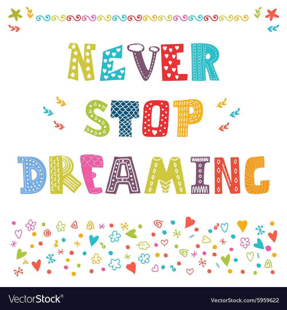 Never stop dreaming Cute design for greeting card