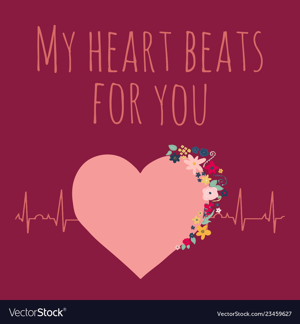 My heart beats for you valentines day