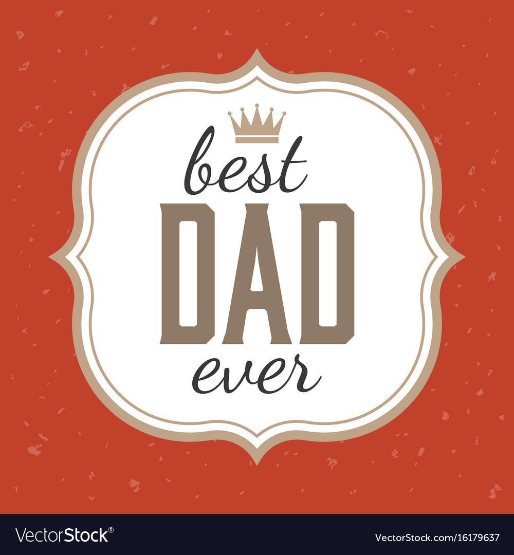 Best dad ever typographic