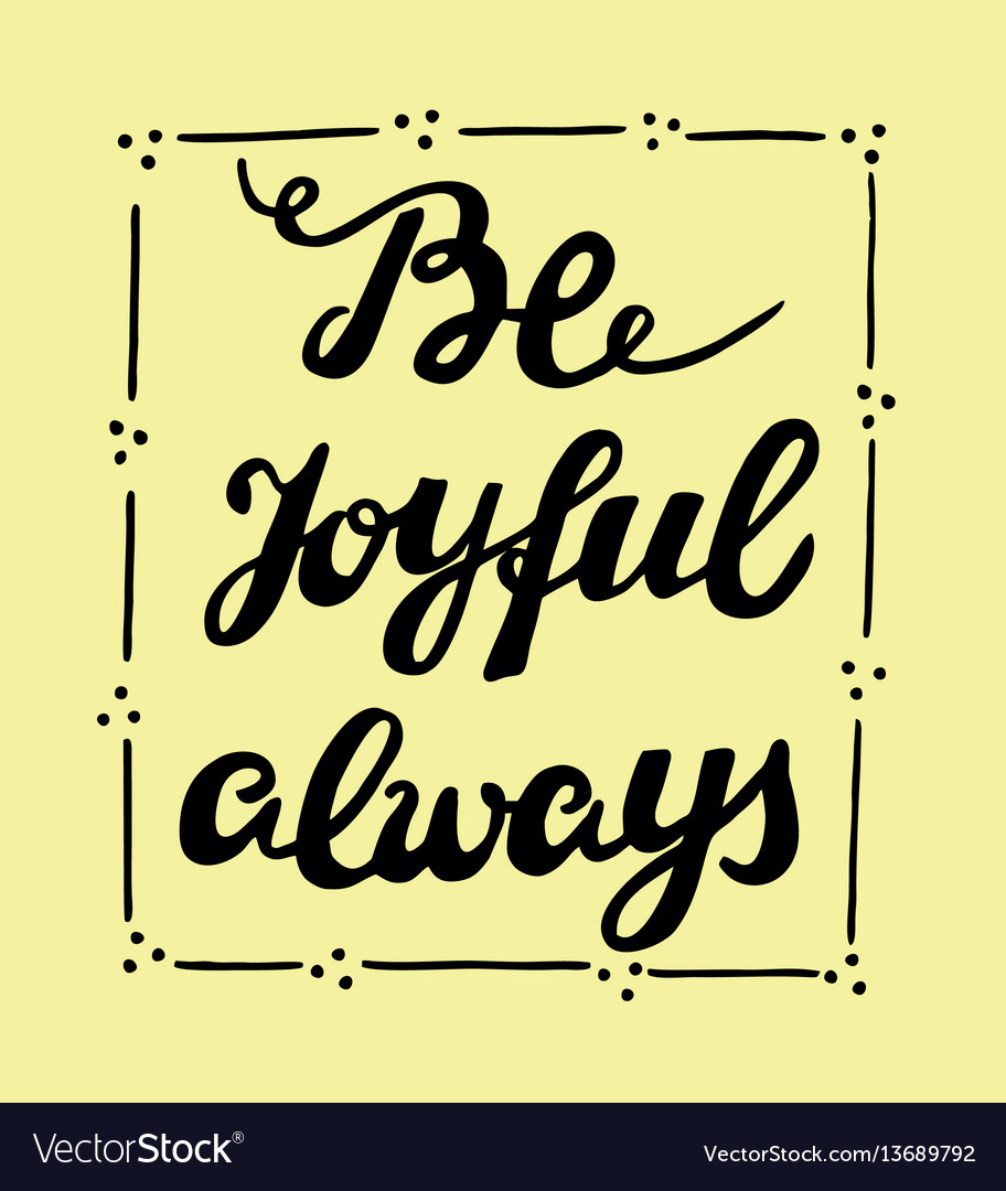 Biblical lettering be joyful always