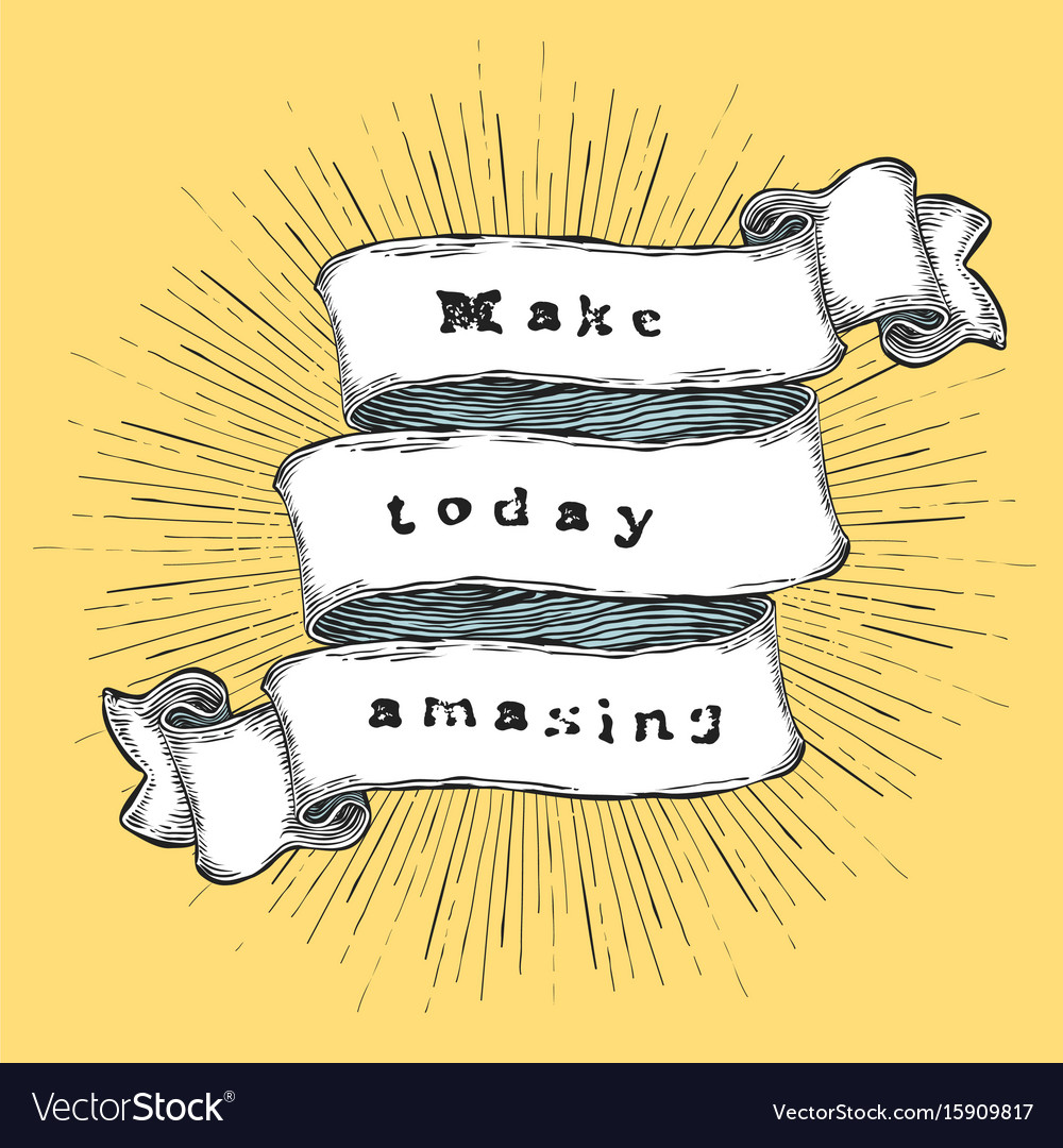 Make today amasing inspiration quote vintage
