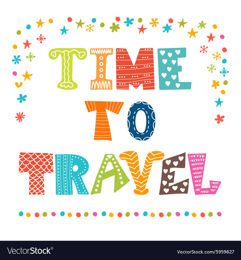 Time to travel Inspirational quote Hand drawn