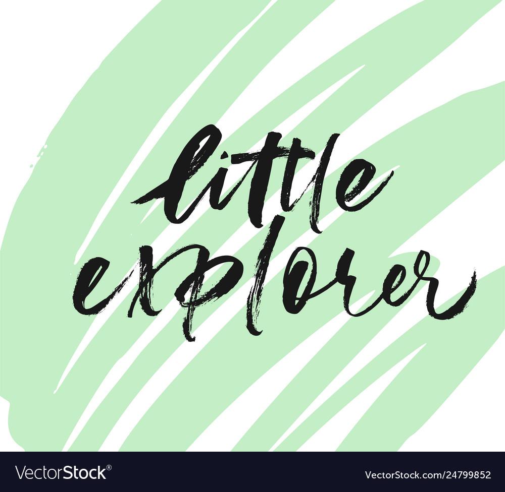 Little explorer phrase handwritten with a brush