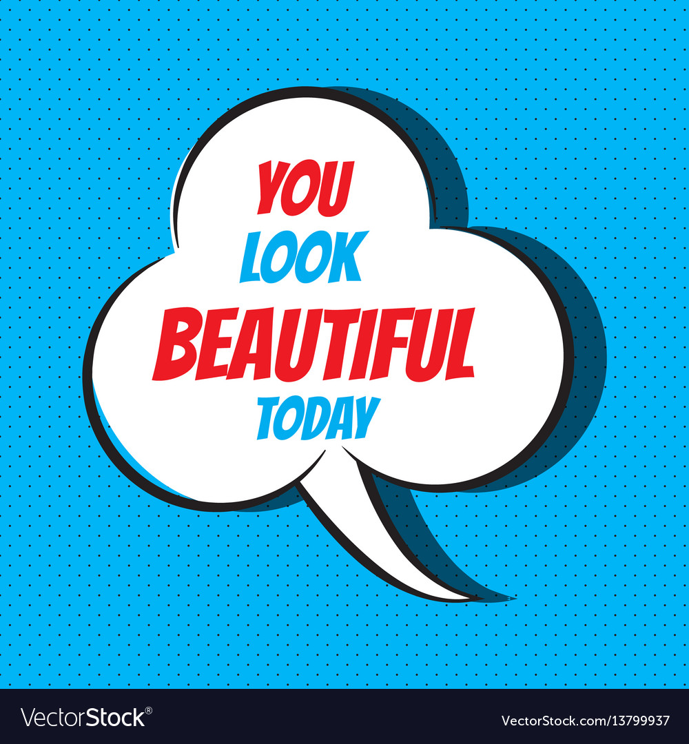 Comic speech bubble with phrase you look beautiful