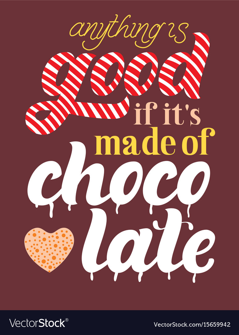 Anything is good if its made of chocolate