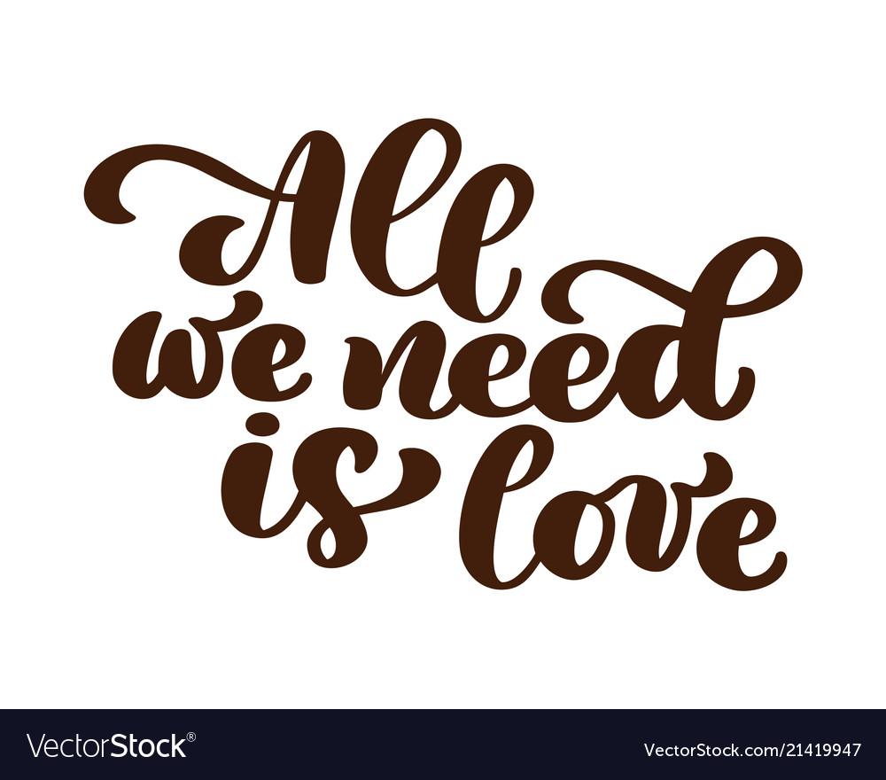 All we need is love hand written lettering modern