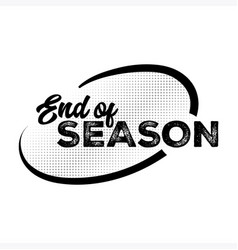 end of season black label with halftone pattern vector image