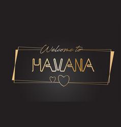 Havana welcome to golden text neon lettering vector