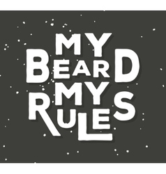 My beard my rules - typographic quote poster vector image vector image