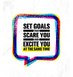 Set goals that scare you and excite you at the vector