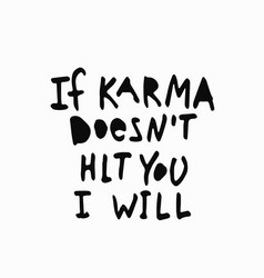 Karma not hit you i will shirt quote lettering vector