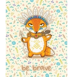 Be brave Cute card with indian fox vector