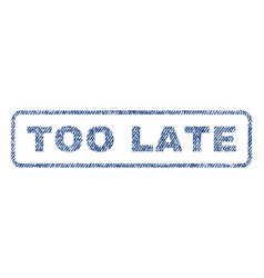 too late textile stamp vector image