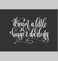 Dream a little bigger darling - hand lettering vector
