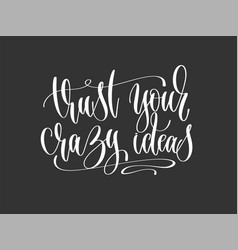 Trust your crazy ideas - hand lettering vector