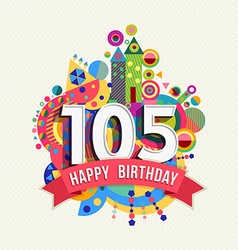 Happy birthday 105 year greeting card poster color vector image