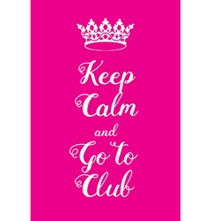 Keep Calm and go to club poster vector image