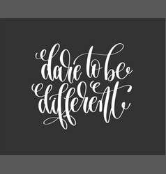 dare to be different - hand lettering inscription vector image vector image