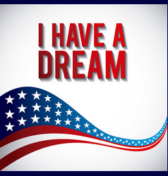 I have a dream waving flag american on white vector