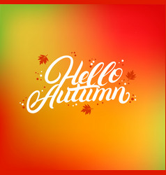 hello autumn hand written lettering with falling vector image