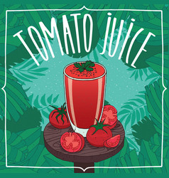 Fresh tomato juice in glass with ripe fruits vector