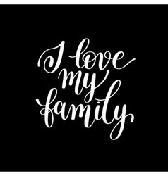 I love my family handwritten calligraphy positive vector image