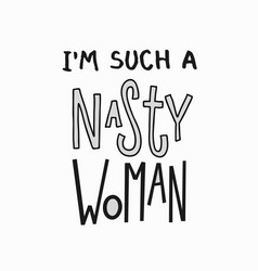Such a nasty woman fearless weird quote lettering vector